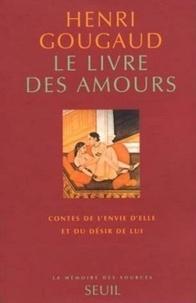 Henri Gougaud - Le livre des amours - Contes de l'envie d'elle et du désir de lui.