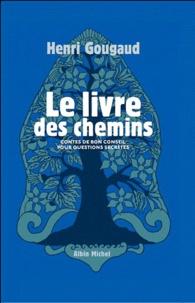 Henri Gougaud - Le livre des chemins - Contes de bon conseil pour questions secrètes.