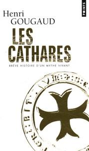 Henri Gougaud - Les cathares - Brève histoire d'un mythe vivant.