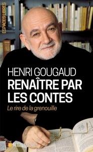 Henri Gougaud - Renaître par les contes - Le rire de la grenouille.
