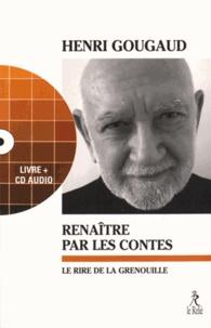 Henri Gougaud - Renaître par les contes - Le rire de la grenouille. 1 CD audio