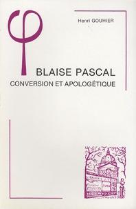 Henri Gouhier - Blaise Pascal - Conversion et apologétique.