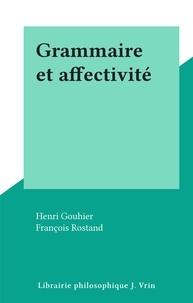 Henri Gouhier et François Rostand - Grammaire et affectivité.