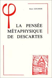 Henri Gouhier - La pensée métaphysique de Descartes.