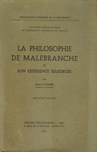 Henri Gouhier - La philosophie de Malebranche - Et son expérience religieuse.
