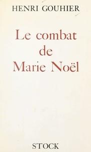 Henri Gouhier - Le combat de Marie Noël.
