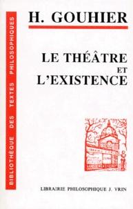 Henri Gouhier - Le Théâtre et l'existence.