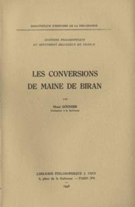 Henri Gouhier - Les Conversions de Maine de Biran.