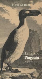 Henri Gourdin - Le Grand Pingouin - Pinguinus impennis ( -500 000 - 1844).
