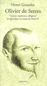 """Henri Gourdin - Olivier de Serres. - """"Science, expérience, diligence"""" en agriculture au temps de Henri IV."""