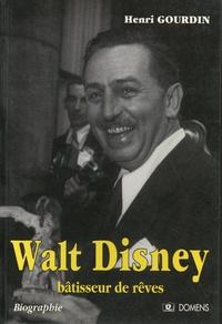 Henri Gourdin - Walt Disney, bâtisseur de rêves.