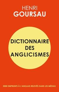 Henri Goursau - Dictionnaire des anglicismes - 5000 emprunts à l'anglais relevés dans les médias.