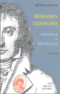 Henri Grange - Benjamin Constant Amoureux et Républicain - 1795-1799.