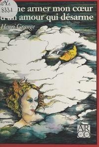 Henri Grange - J'aime armer mon cour d'un amour qui désarme.