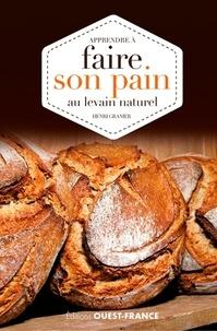 Henri Granier - Apprendre à faire son pain au levain naturel.