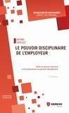 Henri Grego - Le pouvoir disciplinaire de l'employeur - Mise en oeuvre, exercice et formalisation du pouvoir.