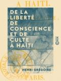 Henri Grégoire - De la Liberté de conscience et de culte à Haïti.