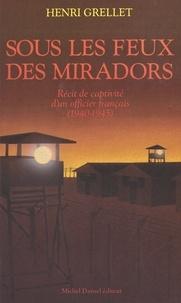 Henri Grellet et Gilbert Guilleminault - Sous les feux des miradors (1940-1945) : récit de captivité d'un officier français.