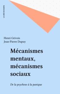 Henri Grivois et Jean-Pierre Dupuy - Mécanismes mentaux, mécanismes sociaux - De la psychose à la panique.