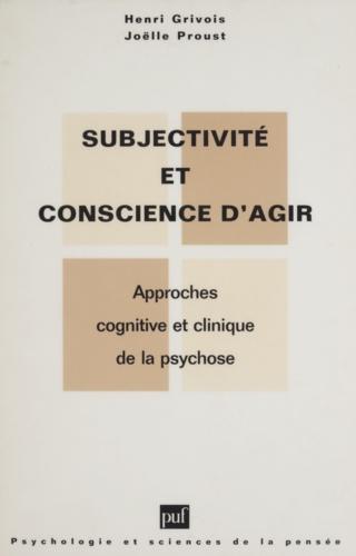 SUBJECTIVITE ET CONSCIENCE D'AGIR. Approche cognitive et clinique de la psychose