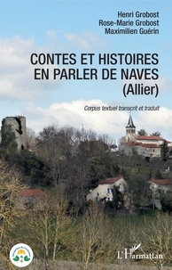 Henri Grobost et Rose-Marie Grobost - Contes et histoires en parler de Naves (Allier) - Corpus textuel transcrit et traduit.