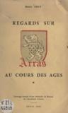 Henri Gruy - Regards sur Arras au cours des âges.