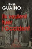 Henri Guaino - Ils veulent tuer l'Occident.