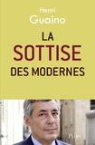 Henri Guaino - La sottise des Modernes.