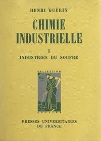 Henri Guérin et Maurice Caullery - Chimie industrielle (1) : Les industries du soufre et de ses composés, la grande industrie chimique.