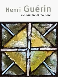 Henri Guérin - Henri Guérin - De lumière et d'ombre.