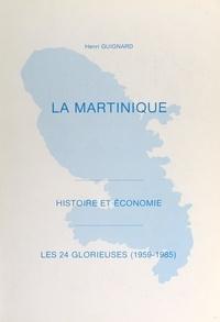 Henri Guignard et  Collectif - La Martinique - Histoire et économie. Les 24 glorieuses (1959-1985).