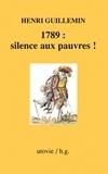 Henri Guillemin et Roger Viollet - 1789 : silence aux pauvres ! - Histoire de France.