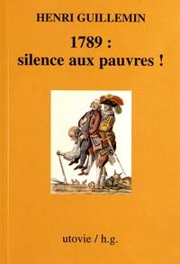 Henri Guillemin - 1789 : silence aux pauvres !.