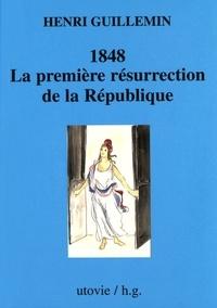 Henri Guillemin - 1848. La première résurrection de la République.