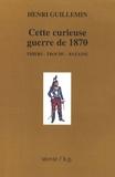 Henri Guillemin - Cette curieuse guerre de 1870 - Thiers - Trochu - Bazaine.