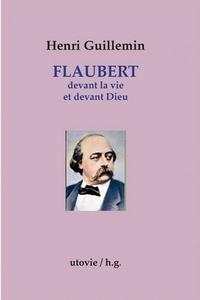 Henri Guillemin - Flaubert devant la vie et devant Dieu.