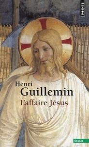 Henri Guillemin - L'Affaire Jésus.