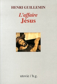 Henri Guillemin - L'affaire Jésus.