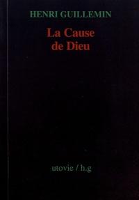 Henri Guillemin - La cause de Dieu.