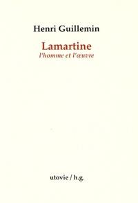 Henri Guillemin - Lamartine, l'homme et l'oeuvre.