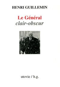 Henri Guillemin - Le Général clair-obscur.