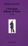Henri Guillemin - Les origines de La Commune - Tome 2, L'Héroïque défense de Paris (1870-1871).