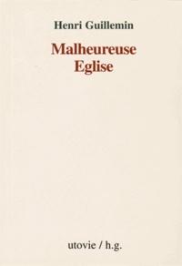 Henri Guillemin - Malheureuse Eglise.