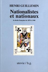 Henri Guillemin - Nationalistes et nationaux - La droite française de 1870 à 1940.