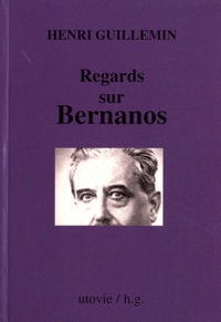 Henri Guillemin - Regards sur Bernanos.