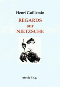 Henri Guillemin - Regards sur Nietzsche.