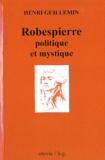 Henri Guillemin - Robespierre politique et mystique.