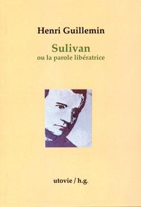 Henri Guillemin - Sulivan ou la parole libératrice.
