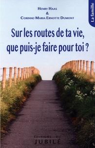 Henri Haas et Corinne-Maria Ernotte Dumont - Sur les routes de ta vie, que puis-je faire pour toi ? - La famille.