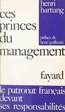 Henri Hartung et Henri Guillemin - Ces princes du management - Le patronat français devant ses responsabilités.